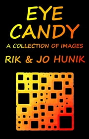 Eye Candy A Collection Of Images ebook by Rik Hunik