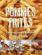 Pommes Frites - Internationale Rezepte, Dips & Tricks ebook by Christine Hager,Ulrike Reihn