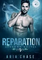 Reparation - Sundown Wolves Book 2 ebook by Aria Chase