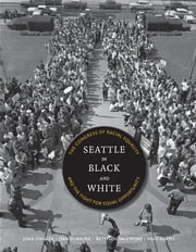 Seattle in Black and White - The Congress of Racial Equality and the Fight for Equal Opportunity ebook by Joan Singler,Jean C. Durning,Bettylou Valentine,Martha (Maid) J. Adams