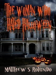 The Woman Who Hated Halloween ebook by Rotundo, Matthew S.