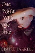 One Night With The Fae ebook by Claire Farrell