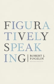 Figuratively Speaking - Revised Edition ebook by Robert J. Fogelin