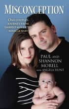 Misconception - One Couple's Journey from Embryo Mix-Up to Miracle Baby ebook by Paul Morell, Shannon Morell, Angela Hunt