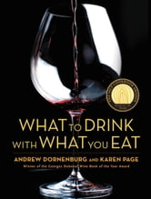 What to Drink with What You Eat - The Definitive Guide to Pairing Food with Wine, Beer, Spirits, Coffee, Tea - Even Water - Based on Expert Advice from America's Best Sommeliers ebook by Andrew Dornenburg,Karen Page