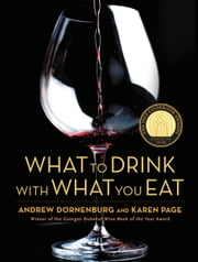 What to Drink with What You Eat - The Definitive Guide to Pairing Food with Wine, Beer, Spirits, Coffee, Tea - Even Water - Based on Expert Advice from America's Best Sommeliers ebook by Andrew Dornenburg,Karen Page,Michael Sofronski