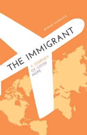 The Immigrant - A Journey of Good Hope ebook by Jennie Gungiah