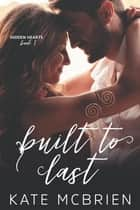 Built to Last (Hidden Hearts #1) ebook by Kate McBrien