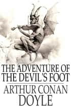 The Adventure of the Devil's Foot ebook by Sir Arthur Conan Doyle