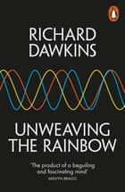 Unweaving the Rainbow - Science, Delusion and the Appetite for Wonder ebook by