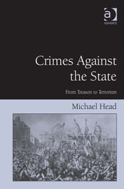Crimes Against The State - From Treason to Terrorism ebook by Dr Michael Head