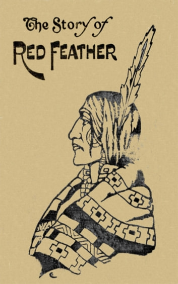 The Story of Red Feather: A Tale of the American Frontier eBook by Edward Sylvester Ellis