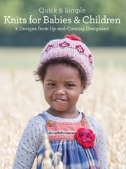 Quick and Simple Knits for Babies and Children - 8 Designs from Up-and-Coming Designers! ebook by Rosalyn Jung,Kendra Nitta