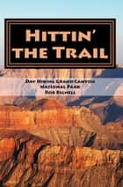 Hittin' the Trail: Day Hiking Grand Canyon National Park ebook by Rob Bignell