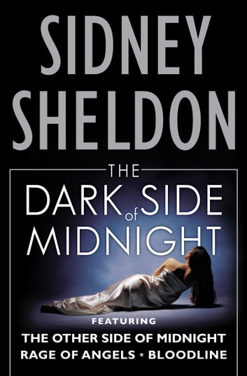 The Dark Side of Midnight - The Other Side of Midnight, Rage of Angels, Bloodline ebook by Sidney Sheldon