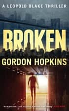 Broken - Leopold Blake, #7 ebook by Gordon Hopkins, Nick Stephenson