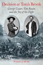Decision at Tom's Brook - George Custer, Tom Rosser, and the Joy of the Fight ebook by William Miller