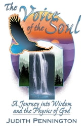 The Voice of the Soul - A Journey into Wisdom and the Physics of God ebook by Judith Pennington