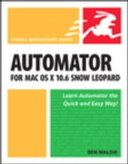 Automator for Mac OS X 10.6 Snow Leopard - Visual QuickStart Guide ebook by Ben Waldie
