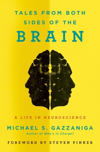 Tales from Both Sides of the Brain - A Life in Neuroscience ebook by Michael S. Gazzaniga