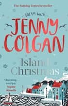 An Island Christmas - Fall in love with the ultimate festive read from bestseller Jenny Colgan ebook by Jenny Colgan