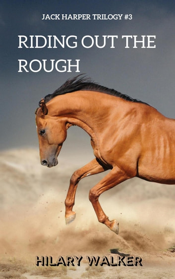 Riding Out the Rough - The Jack Harper Trilogy, #3 ebook by Hilary Walker