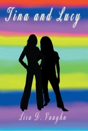 Tina and Lucy ebook by Lisa D. Vaughn