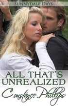 All That's Unrealized - Sunnydale Days, #3 ebook by Constance Phillips