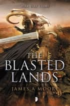 The Blasted Lands - Seven Forges - Book II ebook by James A Moore