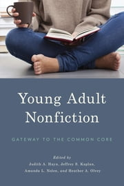 Young Adult Nonfiction - Gateway to the Common Core ebook by Judith A. Hayn,Jeffrey S. Kaplan,Amanda L. Nolen,Heather A. Olvey