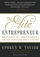 The Elite Entrepreneur - How to Master the 7 Phases of Growth & Take Your Business from Pennies to Billions ebook by Ephren W. Taylor, Rusty Fischer