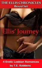 Ellis' Journey: An Erotic Lesbian Romance - Four Book Set (The Ellis Chronicles) ebook by T.E. Robbens