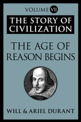 The Age of Reason Begins - The Story of Civilization, Volume VII ebook by Will Durant,Ariel Durant