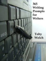 365 Writing Prompts for Writers ebook by Toby Welch