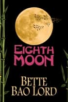 Eighth Moon ebook by Bette Bao Lord