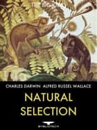 Natural Selection - On the Origin of Species and Contributions to the Theory of Natural Selection ebook by Charles Darwin, Alfred Russel Wallace