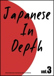 Japanese in Depth vol.3 ebook by International Communication Institute