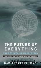 The Future of Everything - The Science of Prediction ebook by David Orrell