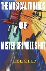 The Musical Threads of Mr. Brimbee's Hat ebook by Lee E. Shilo