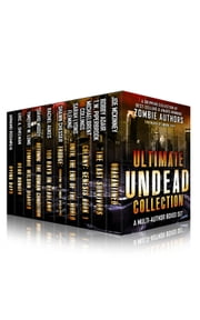 Ultimate Undead Collection - The Zombie Apocalypse Best Sellers Boxed Set (10 Books) ebook by Joe McKinney,Bobby Adair,Michaelbrent Collings