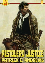 Pistolero Justice (A Piccadilly Publishing Western: Book 1) ebook by Patrick E. Andrews