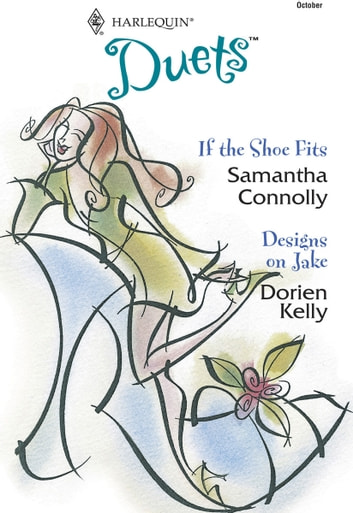 If the Shoe Fits & Designs on Jake ebook by Samantha Connolly,Dorien Kelly