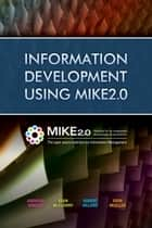 Information Development Using MIKE2.0 ebook by Andreas Rindler,Sean McClowry,Robert Hillard,Sven Mueller,Andreas Rindler
