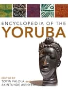 Encyclopedia of the Yoruba ebook by AKINTUNDE AKINYEMI, TOYIN FALOLA