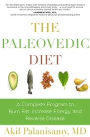 The Paleovedic Diet - A Complete Program to Burn Fat, Increase Energy, and Reverse Disease ebook by Akil  Palanisamy,Robb Wolf