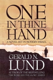 One in Thine Hand - A Novel Set in Modern Israel ebook by Gerald N. Lund