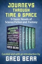 Journeys Through Time & Space - 5 Classic Novels of Science Fiction and Fantasy ebook by H. G. Wells, E. R. Eddison, David Lindsay,...