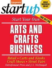 Start Your Own Arts and Crafts Business - Retail, Carts and Kiosks, Craft Shows, Street Fairs ebook by Entrepreneur Press