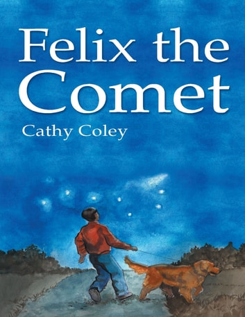 Felix the Comet ebook by Cathy Coley