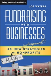 Fundraising with Businesses - 40 New (and Improved!) Strategies for Nonprofits ebook by Joe Waters